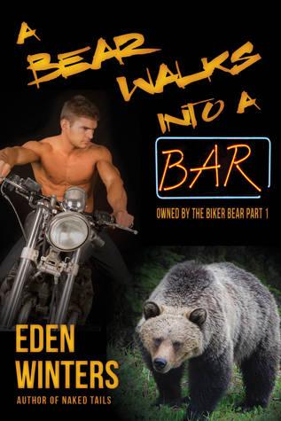 A Bear Walks Into a Bar (Owned By the Biker Bear #1) Eden Winters