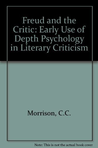 Freud and the Critic: The Early Use of Depth Psychology in Literary Criticism  by  Claudia C. Morrison