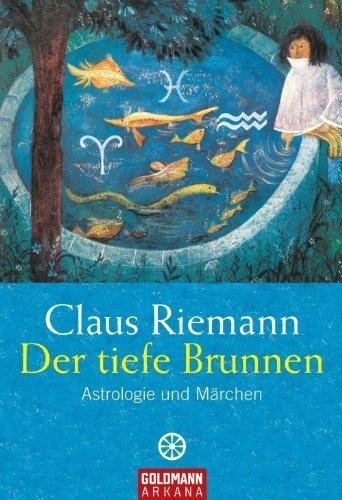 Der tiefe Brunnen: Astrologie und Märchen Claus Riemann
