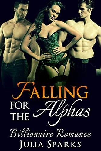 MENAGE: Falling for the Alphas (MMF New Adult Menage Billionaire Stepbrother Romance)  by  Julia Sparks