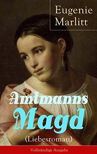 Amtmanns Magd (Liebesroman) - Vollständige Ausgabe: Ein Klassiker der Frauenliteratur  by  Eugenie Marlitt