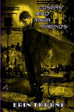 Losers and Their Friends  by  Erin Thorne