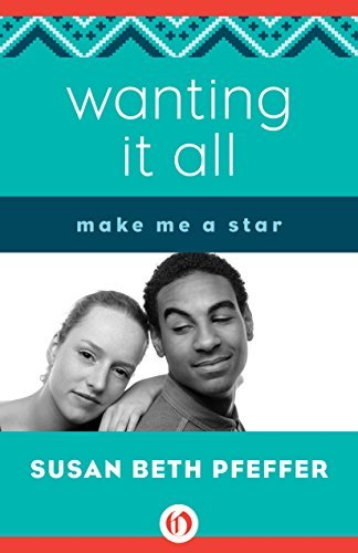 Wanting It All (Make Me a Star Book 3)  by  Susan Beth Pfeffer
