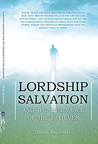 Lordship Salvation: And The Assurance Of The Believer  by  Brian Reynolds