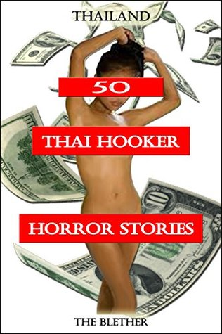 Thailand 50 Thai Hooker Horror Stories  by  The Blether