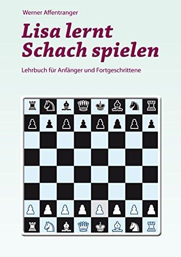 Lisa lernt Schach spielen: Lehrbuch für Anfänger und Fortgeschrittene  by  Werner Affentranger