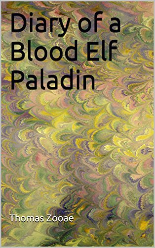 Diary of a Blood Elf Paladin Thomas Zooae