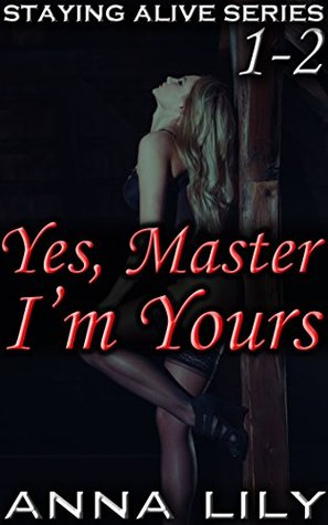 Staying Alive Series Parts 1-2: Includes Yes, Master & Im Yours Anna Lily