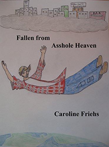 Fallen from Asshole Heaven Caroline Friehs