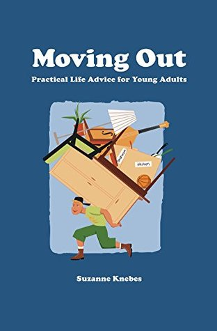 Moving Out: Practical Life Advice for Young Adults  by  Suzanne Knebes