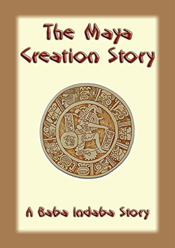 The Mayan Creation Story - A Baba Indaba Story (The Baba Indaba Series Book 34) Anonymous