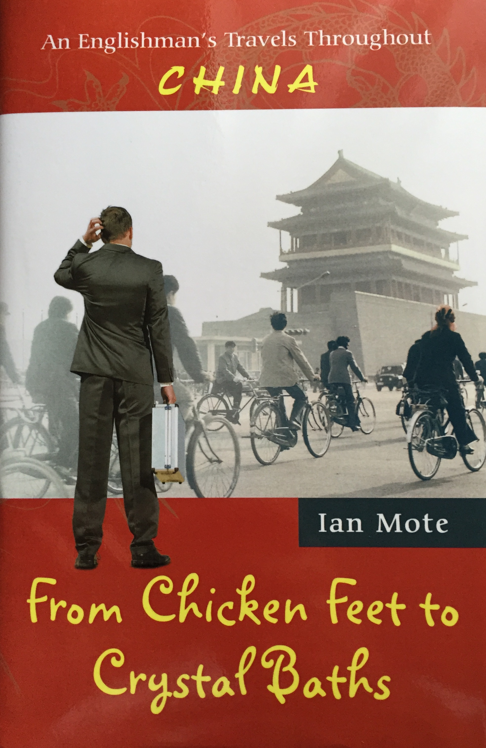 From Chicken Feet To Crystal Baths: An Englishmans Travels Throughout China  by  Ian Mote