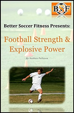 Football Strength & Explosive Power Training  by  Nathan Pallesen