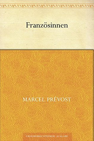 Französinnen  by  Marcel Prévost
