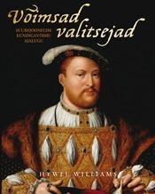 Võimsad valitsejad: suurejoonelise kuningavõimu ajalugu  by  Hywel Williams