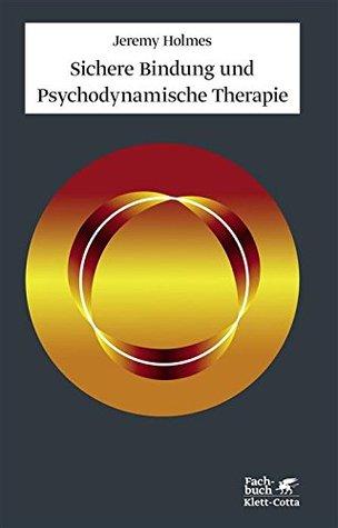 Sichere Bindung und Psychodynamische Therapie Jeremy Holmes