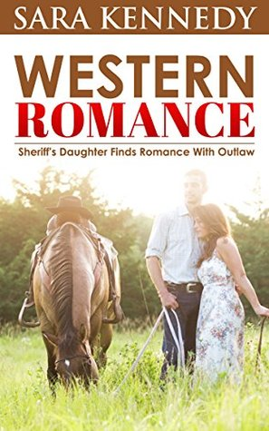 Sheriffs Daughter Finds Romance With Outlaw  by  Sara Kennedy