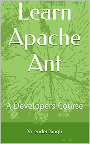 Learn Apache Ant: A Developers Course  by  Virender Singh