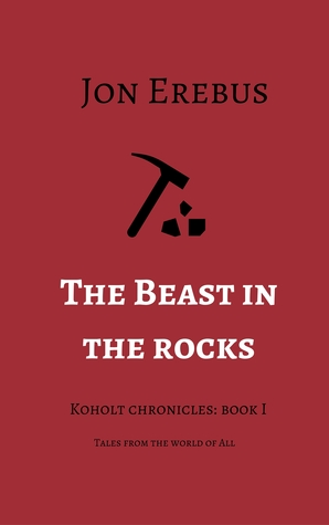 The Beast in the Rocks (Koholt Chronicles, Book 1. Tales from the World of All) Jon Erebus