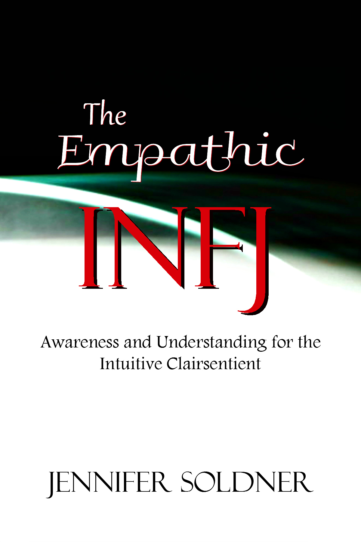 The Empathic INFJ: Awareness and Understanding for the Intuitive Clairsentient  by  Jennifer Soldner