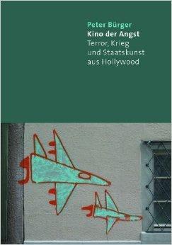 Kino der Angst - Terror, Krieg und Staatskunst aus Hollywood  by  Peter Bürger