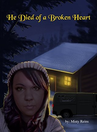 He Died of a Broken Heart (The Cabin Series Book 1)  by  Misty Reins