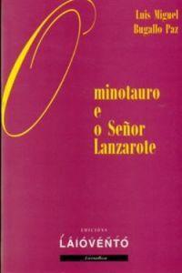 O Minotauro e o Señor Lanzarote  by  Luis Miguel Bugallo Paz