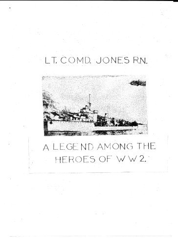 LT.COMD.JONES R.N.: A legend among the heroes of WW2  by  R.H. Andrews