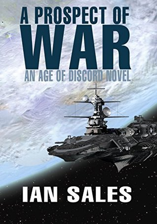 A Prospect of War (An Age of Discord Novel Book 1)  by  Ian Sales
