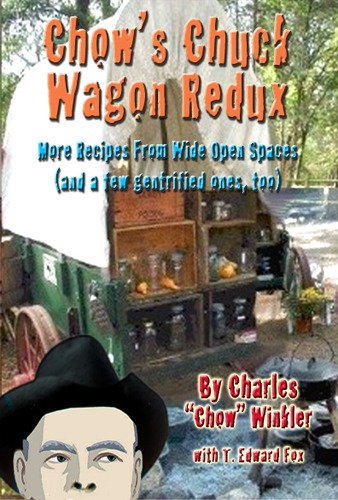 Chows Chuck Wagon Redux: More Recipes from the Open Range  by  Charles Chow Winkler
