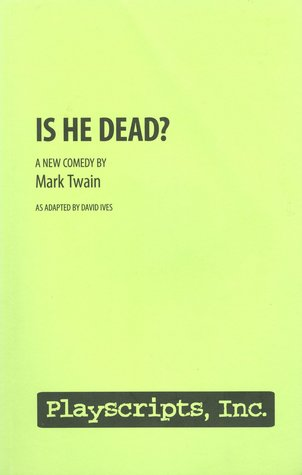 Is He Dead?  by  adapted by David Ives