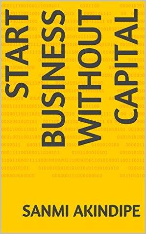 start business without capital  by  sanmi akindipe