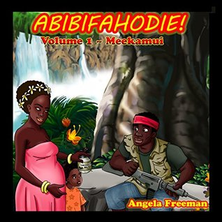 Abibifahodie! Vol. 1 Meekamui  by  Angela Freeman