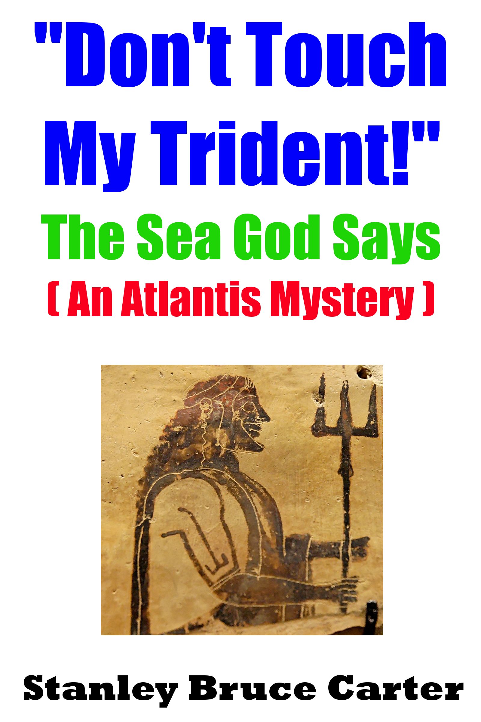 """""""Don't Touch My Trident!"""" The Sea God Says Stanley Bruce Carter"""