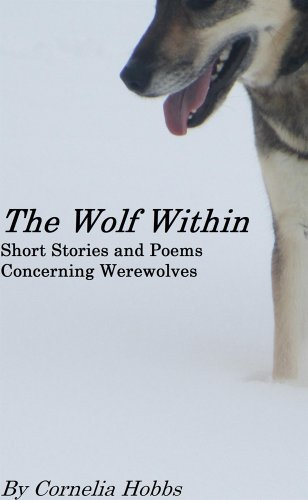 The Wolf Within: Short Stories and Poems Concerning Werewolves Cornelia Hobbs