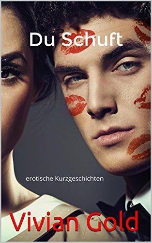 Du Schuft - erotische Kurzgeschichten Vivian Gold