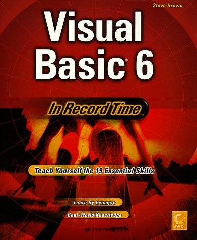 Visual Basic 6 in Record Time: Teach Yourself the 19 Essential Skills Steve Brown