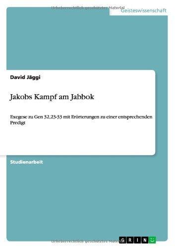 Jakobs Kampf am Jabbok: Exegese zu Gen 32,23-33 mit Erörterungen zu einer entsprechenden Predigt  by  David Jäggi