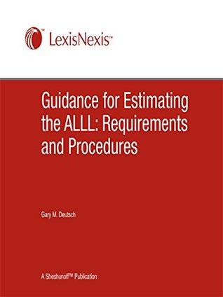 Guidance for Estimating the ALLL: Requirements and Procedures  by  Gary M Deutsch