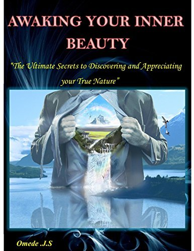 Awaking your Inner Beauty: The ultimate secrets to discovering and appreciating your true Nature  by  Omede J.S
