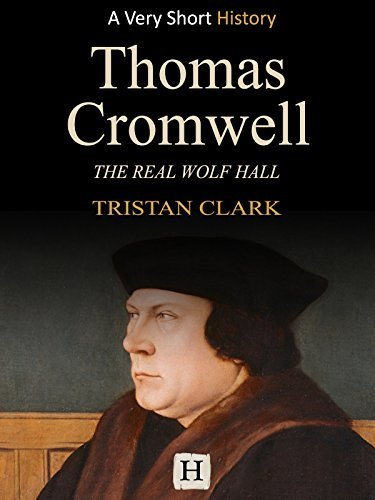 Thomas Cromwell: The Real Wolf Hall (Very Short History Book 7)  by  Tristan Clark
