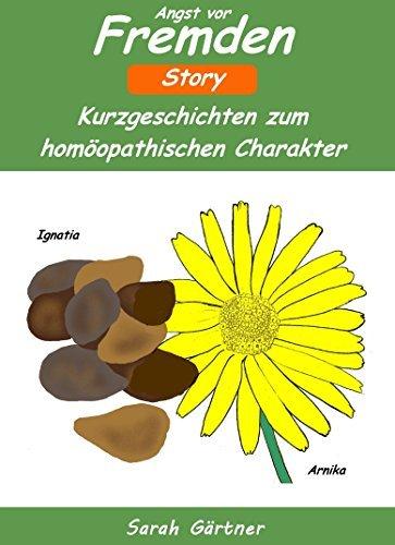 Angst vor Fremden - Story. Kurzgeschichten zum homöopathischen Charakter. Die besten Mittel zur Selbstbehandlung mit Homöopathie  by  Sarah Gärtner