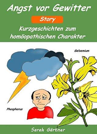 Angst vor Gewitter - Story. Kurzgeschichten zum homöopathischen Charakter. Die besten Mittel zur Selbstbehandlung mit Homöopathie  by  Sarah Gärtner