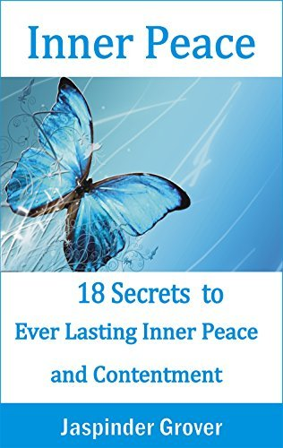 Inner Peace: 18 Secrets to Ever Lasting Inner Peace and Contentment (Instant Self Development Series Book 5)  by  Jaspinder Grover