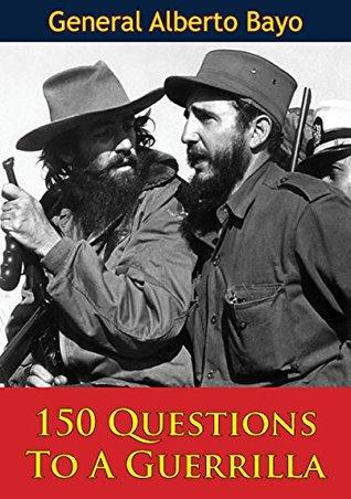 150 Questions To A Guerrilla General Alberto Bayo