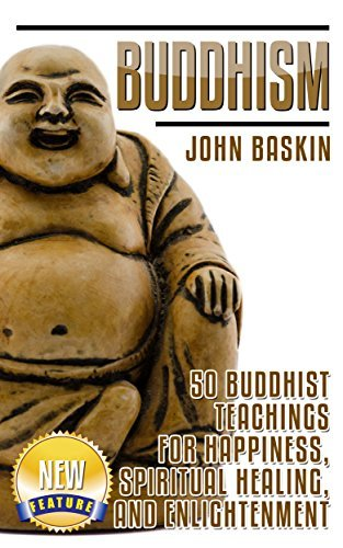 BUDDHISM: 50 Buddhist Teachings For Happiness, Spiritual Healing, And Enlightenment  by  John Baskin