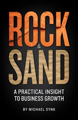 Rock and Sand: A Practical Insight to Business Growth  by  Michael Synk
