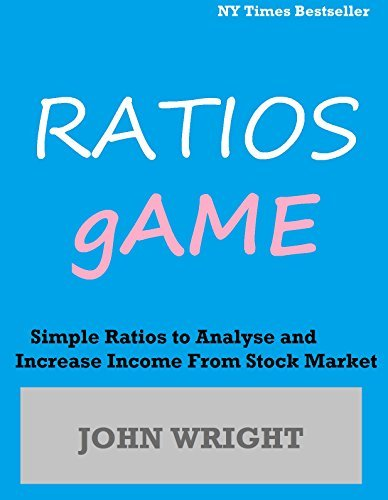 Investment - RATIOS GAME: Simple Ratios to Analyze and Increase Income from Stock Market  by  John Wright
