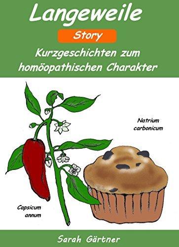 Langeweile Story. Die 10 besten Mittel zur Selbstbehandlung mit Homöopathie  by  Sarah Gärtner