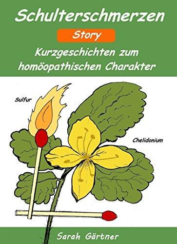 Schulterschmerzen Story. Kurzgeschichten zum homöopathischen Charakter. Die besten Mittel zur Selbstbehandlung mit Homöopathie  by  Sarah Gärtner